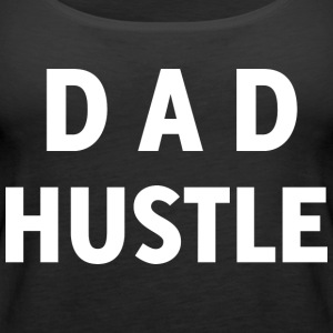 Men 039 s Dad Hustle Funny T shirts for Dad Super - Women's Premium Tank Top