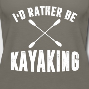 I d Rather Be Kayaking T-shirt - Women's Premium Tank Top