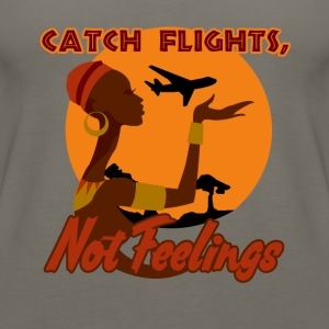 Catch flights not feelings - Women's Premium Tank Top