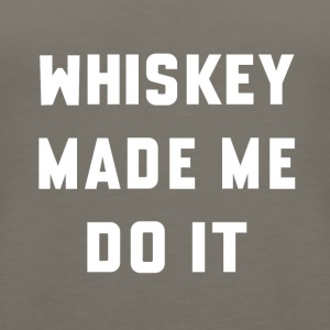 Whiskey Made Me Do It - Women's Premium Tank Top