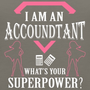 I Am An Accountant What's Your Superpower T Shirt - Women's Premium Tank Top