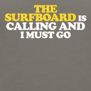The Surfboard is calling and I must go - Women's Premium Tank Top