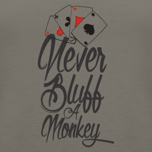 NEVER BLUFF A MONKEY - Women's Premium Tank Top