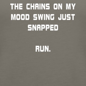 The Chains On My Mood Swing Just Snapped Run. - Women's Premium Tank Top