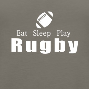 Eat Sleep Play Rugby- cool shirt,geek hoodie,tank - Women's Premium Tank Top