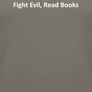 Fight Evil Read Books - Women's Premium Tank Top