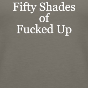 Fifty Shades Of Fucked Up - Women's Premium Tank Top
