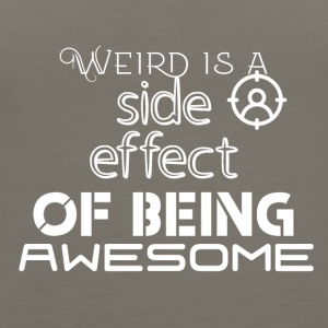 Weird is a side effect of being awesome - Women's Premium Tank Top