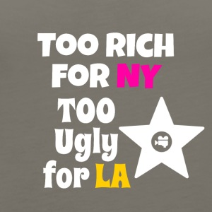 Too rich for NY too ugly for LA - Women's Premium Tank Top