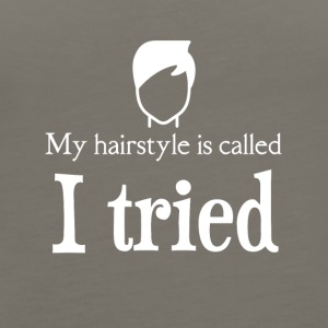 My hairstyle is called I TRIED - Women's Premium Tank Top
