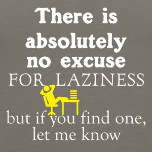 There is absolutely no excuse for laziness - Women's Premium Tank Top