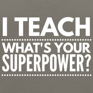I teach, what's your Superpower? - Women's Premium Tank Top