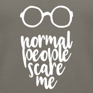 normal people scare me - Women's Premium Tank Top