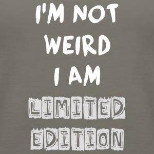 Funny Quote - NOT WEIRD BUT LIMITED ! - Women's Premium Tank Top