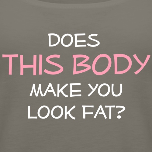 Does this body make you look fat?