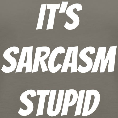 It's sarcasm stupid