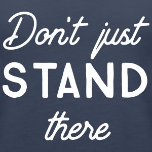 Don't just stand there - Women's Premium Tank Top