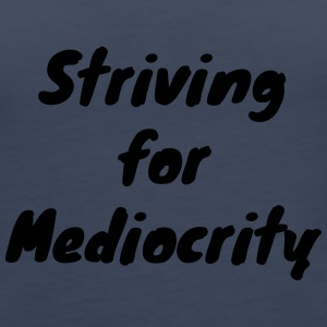 Striving for Mediocrity - Women's Premium Tank Top