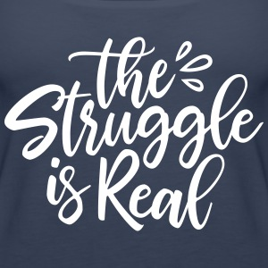 Struggle is Real - Women's Premium Tank Top