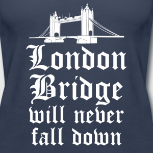 London England London Bridge will never fall down! - Women's Premium Tank Top
