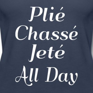 Plié Chassé Jeté All Day - Women's Premium Tank Top