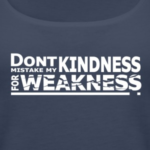 Don't Mistake My Kindness For Weakness - Women's Premium Tank Top