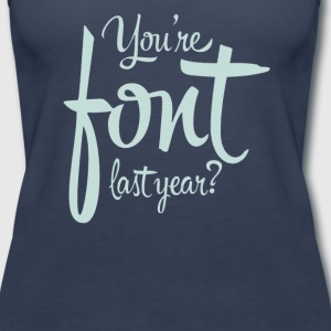 You're font last year - Women's Premium Tank Top