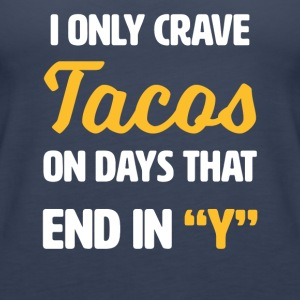 I only crave Tacos on days that end with y - funny - Women's Premium Tank Top