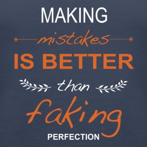 Making mistakes is better than faking perfection. - Women's Premium Tank Top