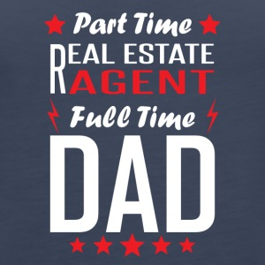 Part Time Real Estate Agent Full Time Dad - Women's Premium Tank Top