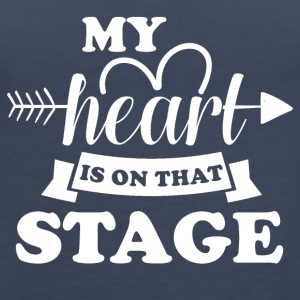 My heart is on that stage - Women's Premium Tank Top
