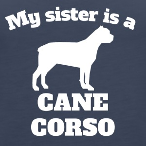 My Sister Is A Cane Corso - Women's Premium Tank Top