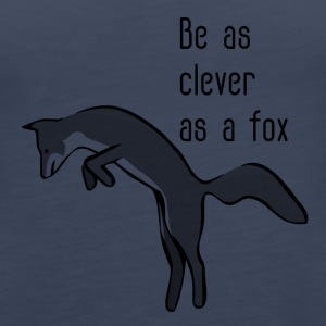 Be as clever as a fox - Women's Premium Tank Top