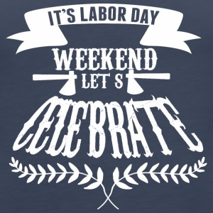Its Labor Day Weekend Lets Celebrate - Women's Premium Tank Top