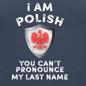 I am polish you can't pronounce my last name - Women's Premium Tank Top