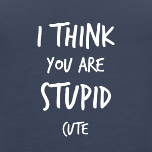 I think you are stupid cute - Women's Premium Tank Top