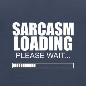 Sarcasm loading - Women's Premium Tank Top