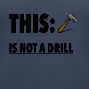 This Is Not A Drill Funny Hammer Tee shirt - Women's Premium Tank Top