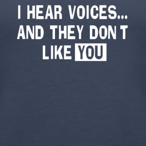 I Hear Voices... And They Don't Like You - Women's Premium Tank Top