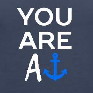 YOU ARE AN ANCHOR - Women's Premium Tank Top
