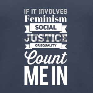 If it involves feminism social justice or equality - Women's Premium Tank Top
