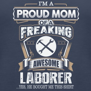 Proud Mom Of A Freaking Awesome Laborer - Women's Premium Tank Top