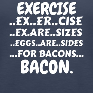 Exercise Bacon Shirt (Exercise Eggs Are Sides For - Women's Premium Tank Top