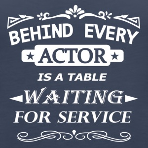 Behind every actor is a table waiting for service - Women's Premium Tank Top
