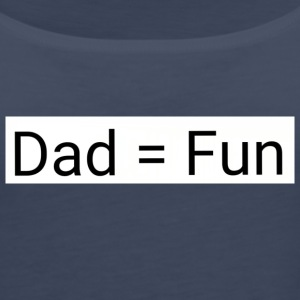 Dad = fun - Women's Premium Tank Top