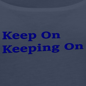 Keep On Keeping On - Women's Premium Tank Top