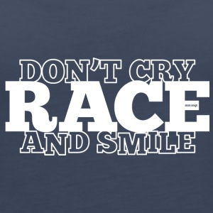 DON'T CRY - RACE - AND SMILE - Women's Premium Tank Top