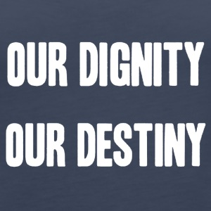 dignity is destiny shirt - Women's Premium Tank Top