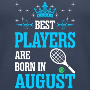 Best Players Are Born In August - Women's Premium Tank Top