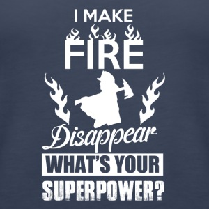 I make fire disappear, what's your superpower? - Women's Premium Tank Top